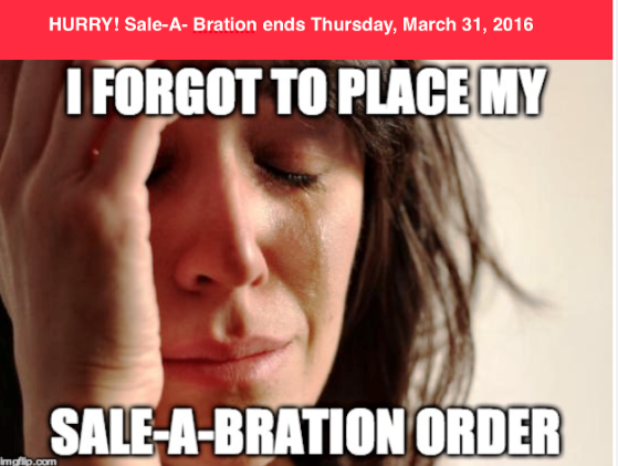 Forgot to Place your Sale-a-Bration order?