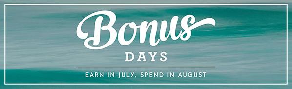 Bonus Days, July 7-31, 2016